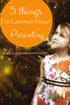 5 Things I've Learned about Parenting l www.joyinthesemoments.com
